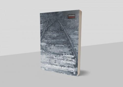 """Zdjęcie okładki książki pod tytułem """"Żołnierze Korpusu Ochrony Pogranicza i Straży Granicznej - ofiary Zbrodni Katyńskiej"""""""