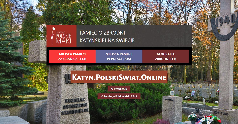 """Zrzut ekranu - strona Fundacji """"Polskie Maki"""" prezentuje miejsca upamiętnienia Zbrodni Katyńskiej wPolsce inaświecie. Naportalu zaprezentowano trzysta pomników, tablic pamięci idzieł sztuki poświęconych mordowi wKatyniu."""